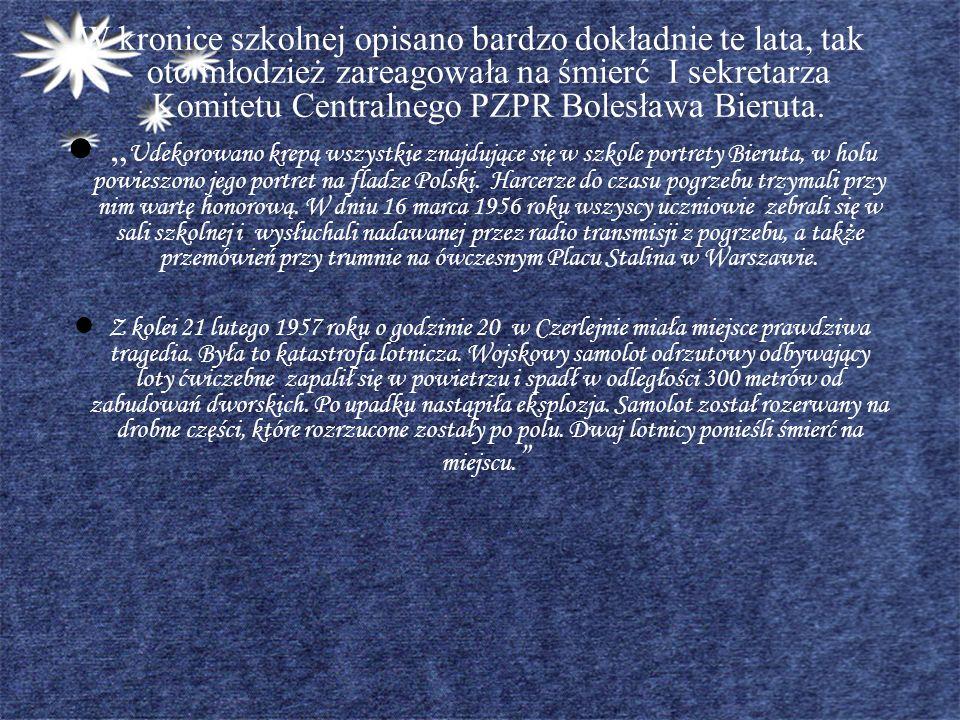 W kronice szkolnej opisano bardzo dokładnie te lata, tak oto młodzież zareagowała na śmierć I sekretarza Komitetu Centralnego PZPR Bolesława Bieruta.