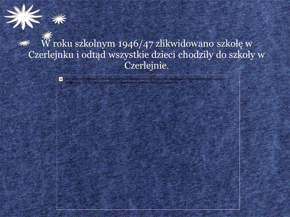 W roku szkolnym 1946/47 zlikwidowano szkołę w Czerlejnku i odtąd wszystkie dzieci chodziły do szkoły w Czerlejnie..