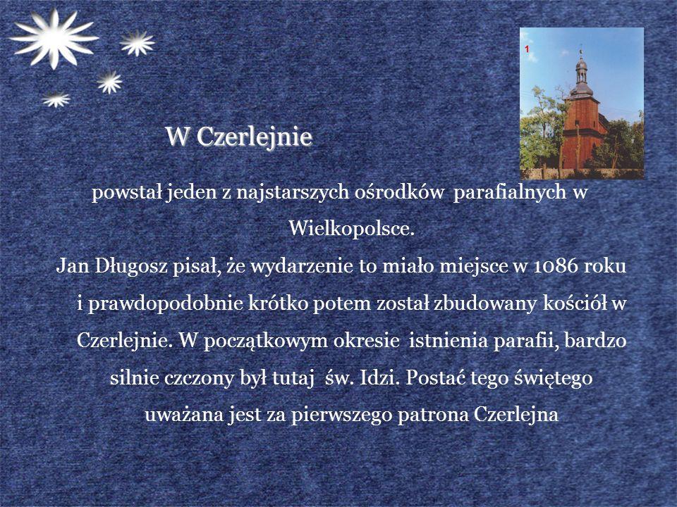 W Czerlejnie powstał jeden z najstarszych ośrodków parafialnych w Wielkopolsce. Jan Długosz pisał, że wydarzenie to miało miejsce w 1086 roku i prawdo