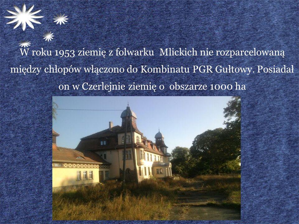 W roku 1953 ziemię z folwarku Mlickich nie rozparcelowaną między chłopów włączono do Kombinatu PGR Gułtowy. Posiadał on w Czerlejnie ziemię o obszarze