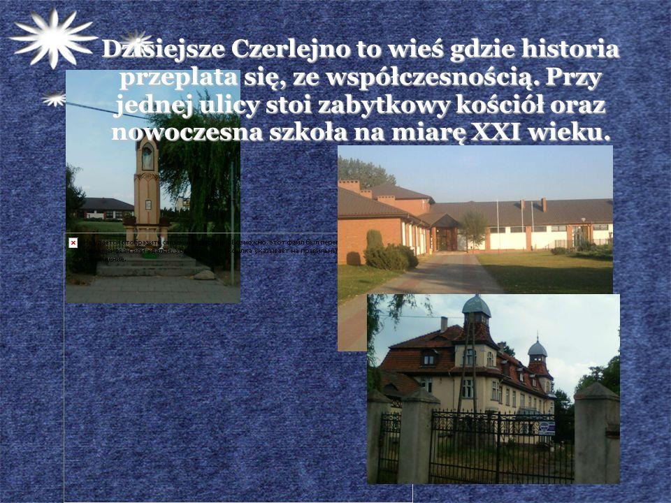 Dzisiejsze Czerlejno to wieś gdzie historia przeplata się, ze współczesnością. Przy jednej ulicy stoi zabytkowy kościół oraz nowoczesna szkoła na miar