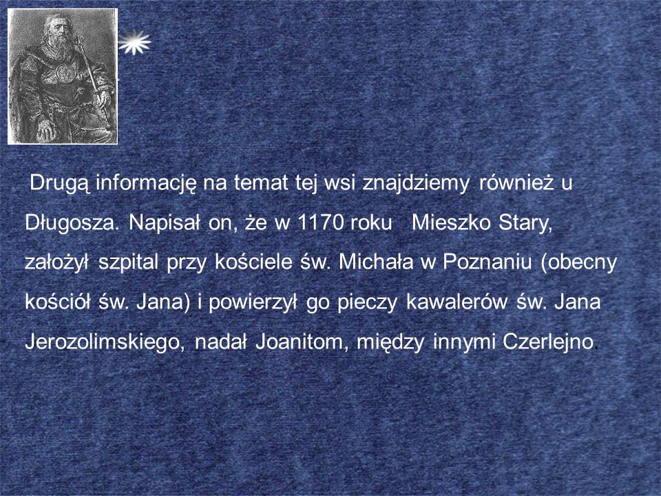Drugą informację na temat tej wsi znajdziemy również u Długosza. Napisał on, że w 1170 roku Mieszko Stary, założył szpital przy kościele św. Michała w