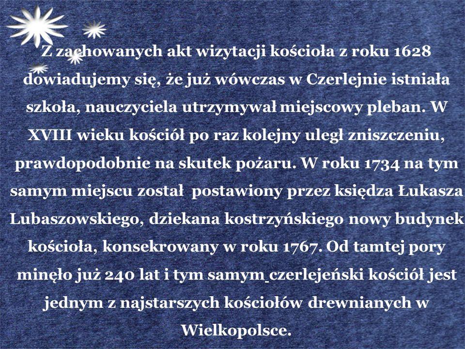Z zachowanych akt wizytacji kościoła z roku 1628 dowiadujemy się, że już wówczas w Czerlejnie istniała szkoła, nauczyciela utrzymywał miejscowy pleban
