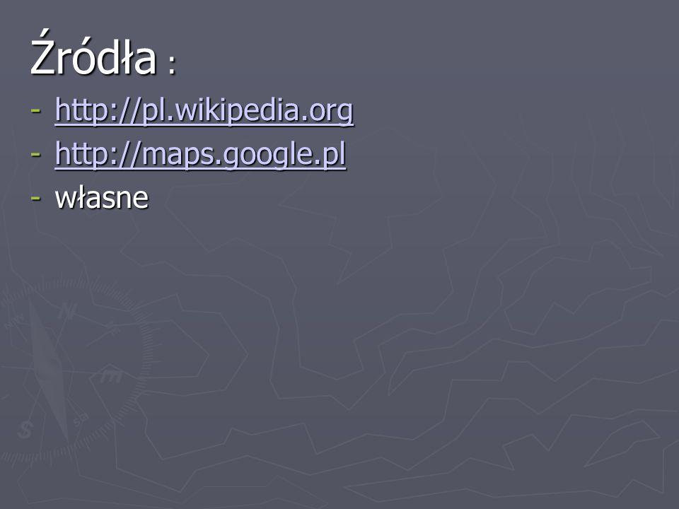 Źródła : -http://pl.wikipedia.org http://pl.wikipedia.org -http://maps.google.pl http://maps.google.pl -własne
