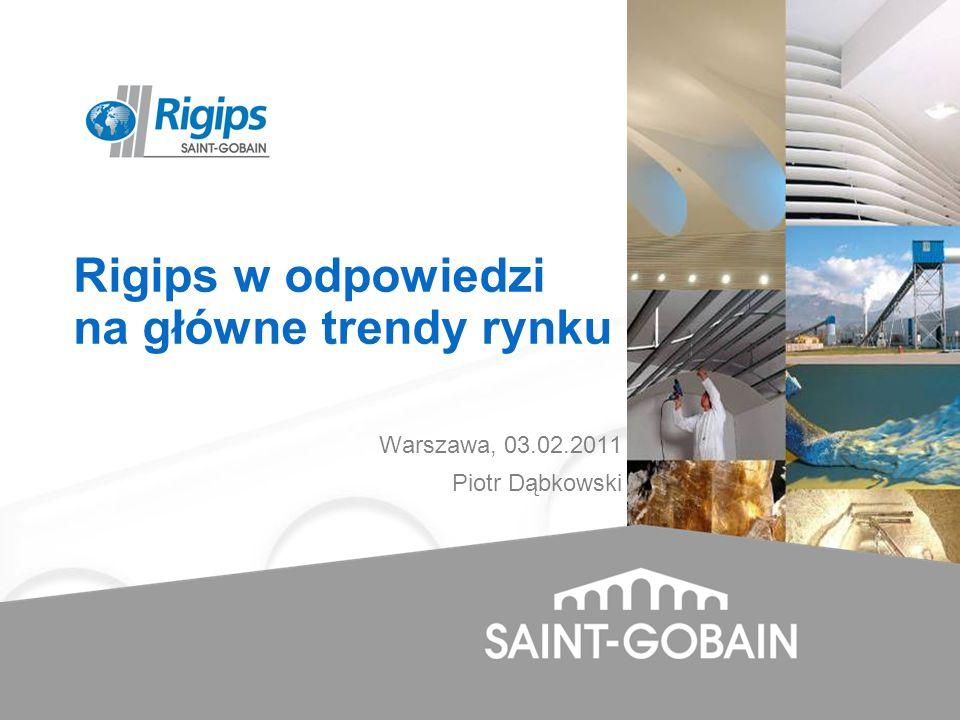 Rigips w odpowiedzi na główne trendy rynku Warszawa, 03.02.2011 Piotr Dąbkowski