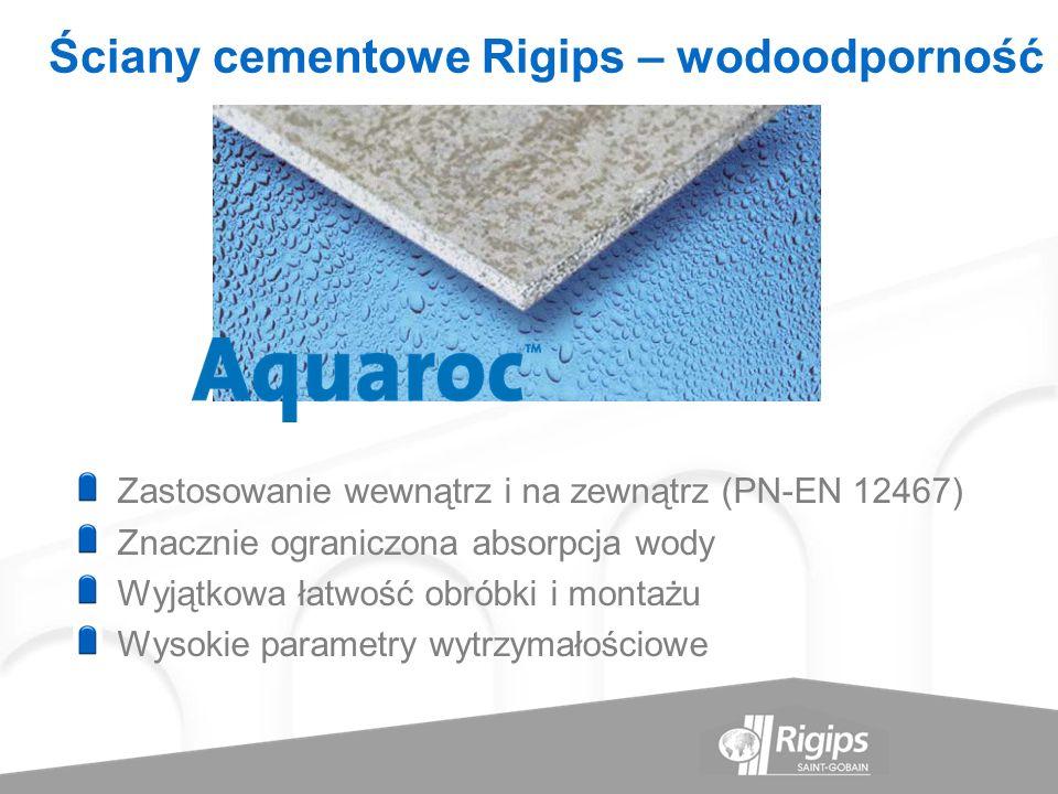 Ściany cementowe Rigips – wodoodporność Zastosowanie wewnątrz i na zewnątrz (PN-EN 12467) Znacznie ograniczona absorpcja wody Wyjątkowa łatwość obróbk