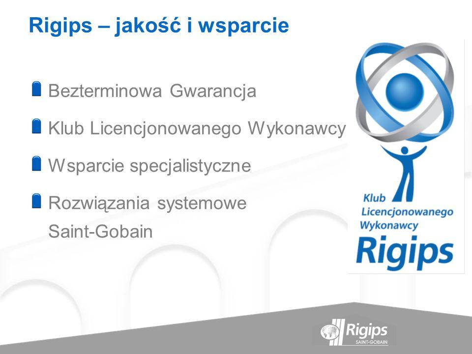 Rigips – jakość i wsparcie Bezterminowa Gwarancja Klub Licencjonowanego Wykonawcy Wsparcie specjalistyczne Rozwiązania systemowe Saint-Gobain