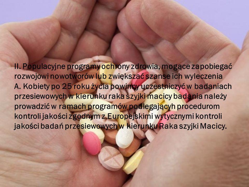 II. Populacyjne programy ochrony zdrowia, mogące zapobiegać rozwojowi nowotworów lub zwiększać szanse ich wyleczenia A. Kobiety po 25 roku życia powin