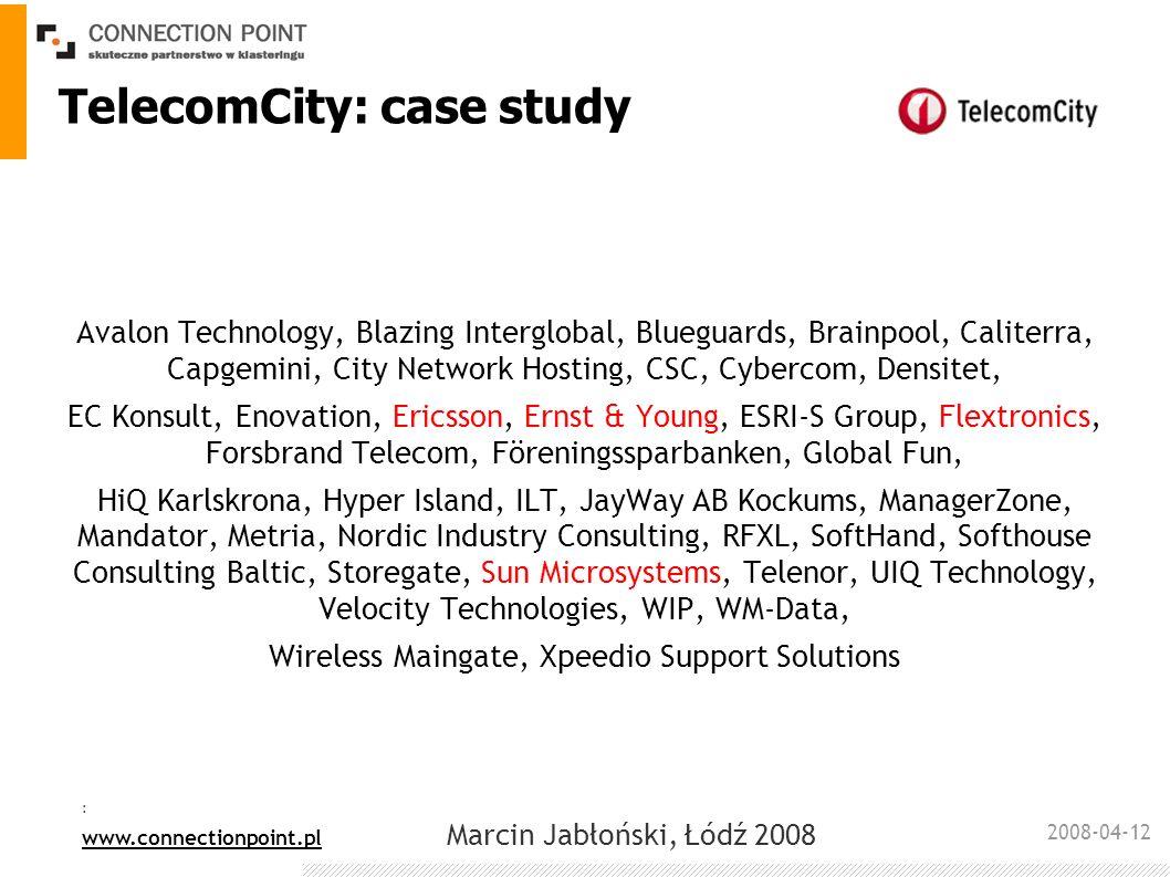2008-04-12 : www.connectionpoint.pl Marcin Jabłoński, Łódź 2008 TelecomCity: case study Avalon Technology, Blazing Interglobal, Blueguards, Brainpool,