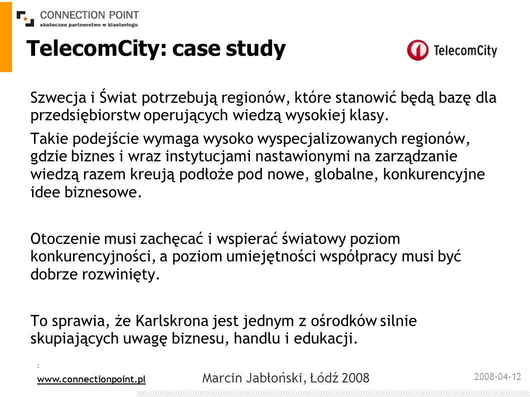 2008-04-12 : www.connectionpoint.pl Marcin Jabłoński, Łódź 2008 TelecomCity: case study Szwecja i Świat potrzebują regionów, które stanowić będą bazę