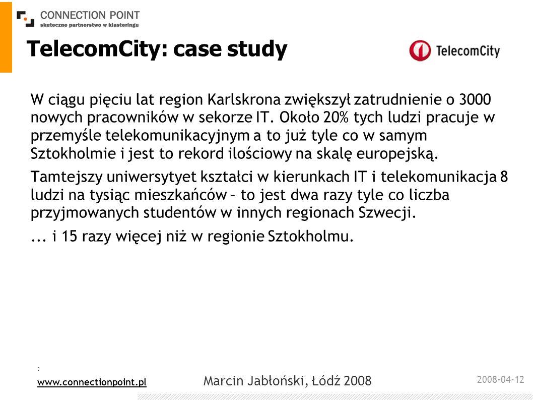 2008-04-12 : www.connectionpoint.pl Marcin Jabłoński, Łódź 2008 TelecomCity: case study W ciągu pięciu lat region Karlskrona zwiększył zatrudnienie o