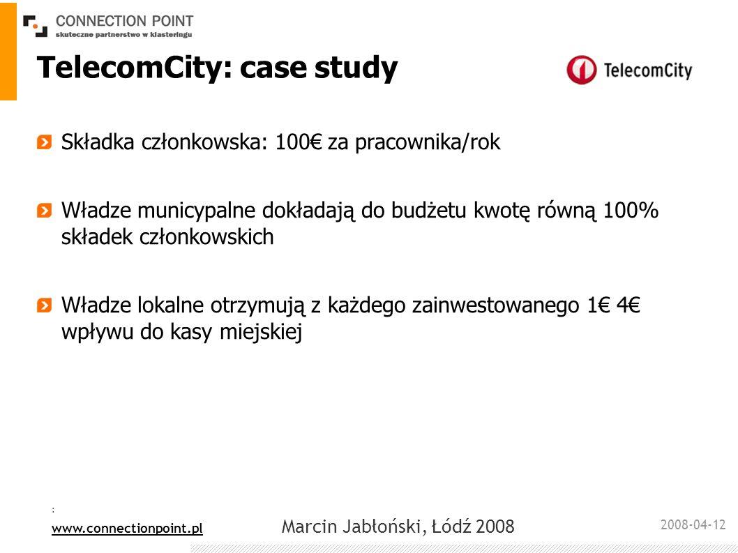 2008-04-12 : www.connectionpoint.pl Marcin Jabłoński, Łódź 2008 TelecomCity: case study Składka członkowska: 100 za pracownika/rok Władze municypalne