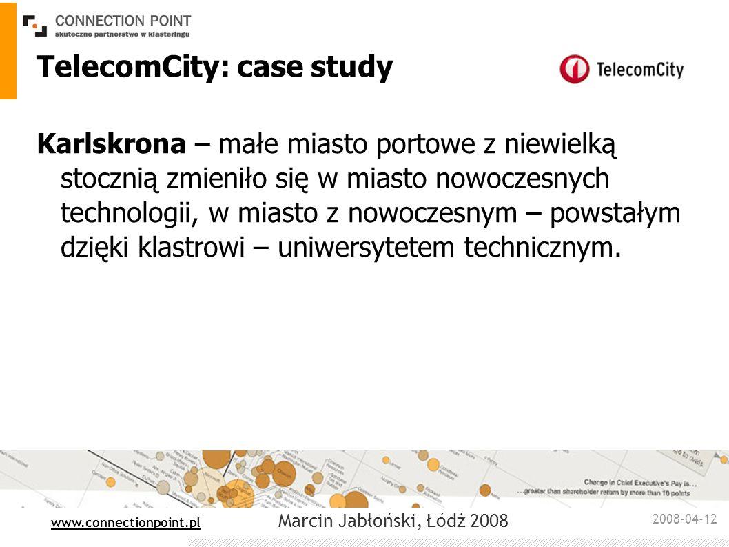 2008-04-12 : www.connectionpoint.pl Marcin Jabłoński, Łódź 2008 TelecomCity: case study Karlskrona – małe miasto portowe z niewielką stocznią zmieniło