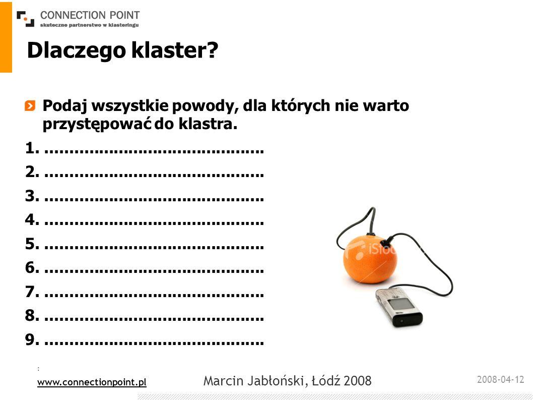 2008-04-12 : www.connectionpoint.pl Marcin Jabłoński, Łódź 2008 Dlaczego klaster? Podaj wszystkie powody, dla których nie warto przystępować do klastr