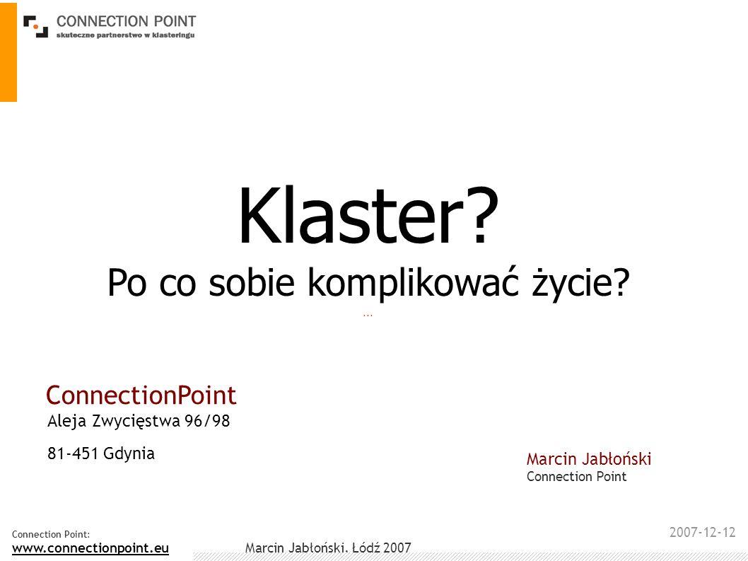2007-12-12 Connection Point: www.connectionpoint.eu Marcin Jabłoński, Łódź 2007 Marcin Jabłoński Filolog polski, podyplomowe studia Public Relations (WSB Poznań) oraz Przywództwa i komunikacji społecznej (WAT Warszawa).