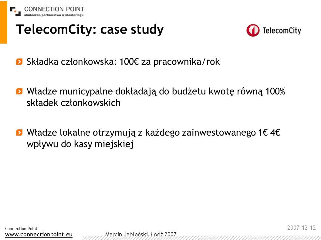 2007-12-12 Connection Point: www.connectionpoint.eu Marcin Jabłoński, Łódź 2007 TelecomCity: case study Składka członkowska: 100 za pracownika/rok Wła