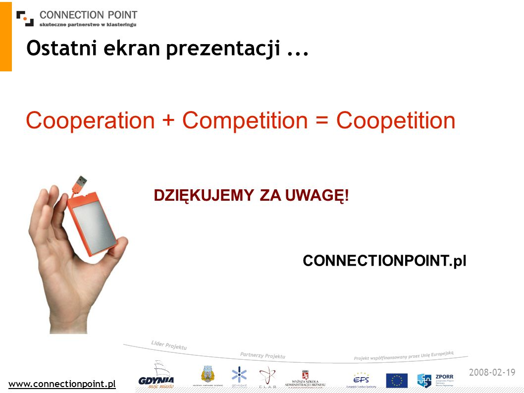 2008-02-19 www.connectionpoint.pl Cooperation + Competition = Coopetition Ostatni ekran prezentacji...