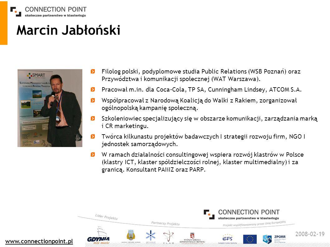2008-02-19 www.connectionpoint.pl Marcin Jabłoński Filolog polski, podyplomowe studia Public Relations (WSB Poznań) oraz Przywództwa i komunikacji społecznej (WAT Warszawa).
