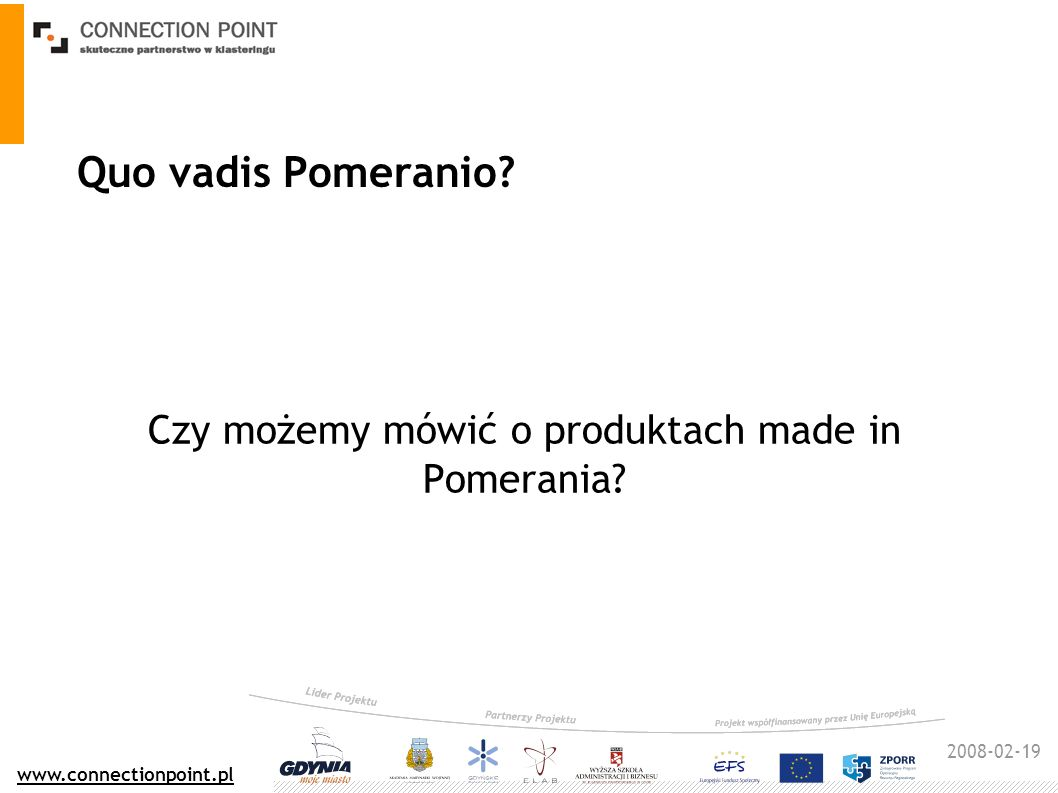 2008-02-19 www.connectionpoint.pl Quo vadis Pomeranio? ICT Pomerania – szansa czy porażka?