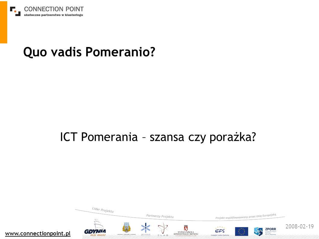 2008-02-19 www.connectionpoint.pl Quo vadis Pomeranio ICT Pomerania – szansa czy porażka