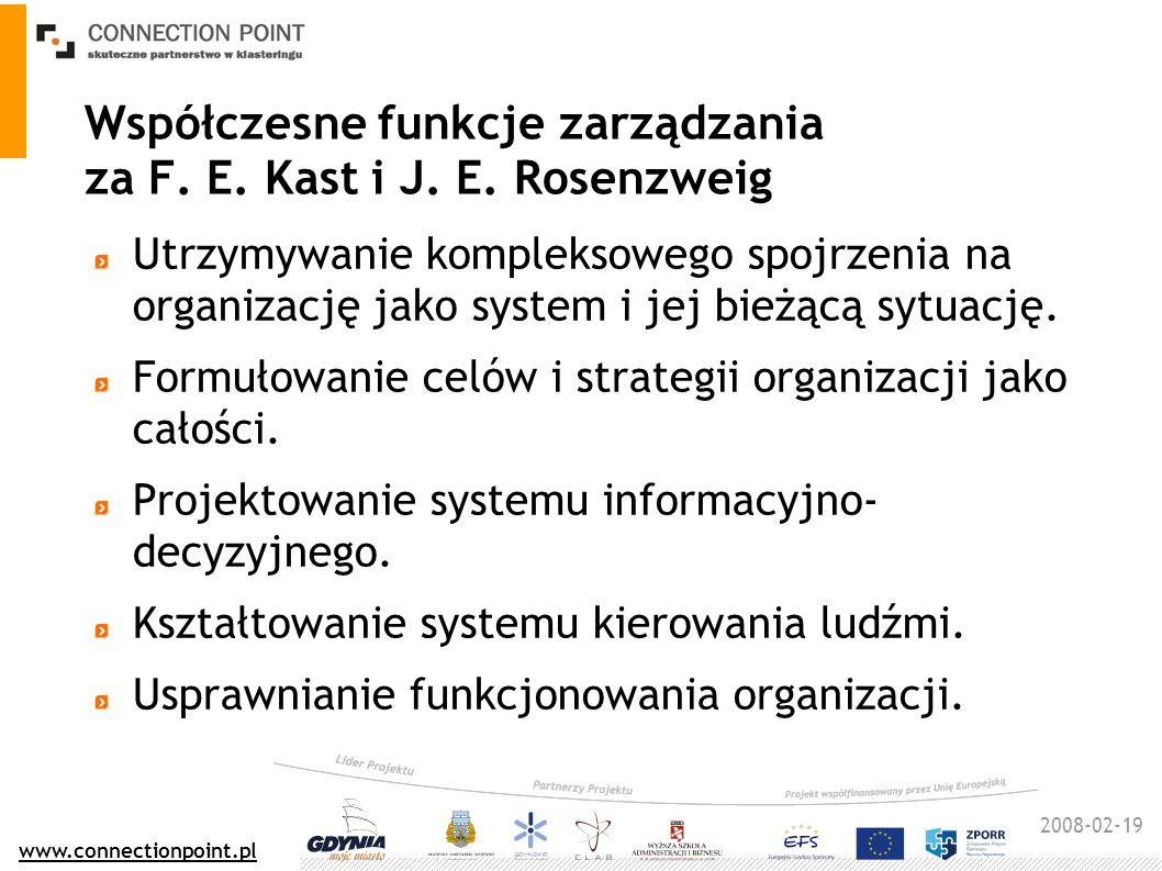 2008-02-19 www.connectionpoint.pl Współczesne funkcje zarządzania za F. E. Kast i J. E. Rosenzweig Utrzymywanie kompleksowego spojrzenia na organizacj
