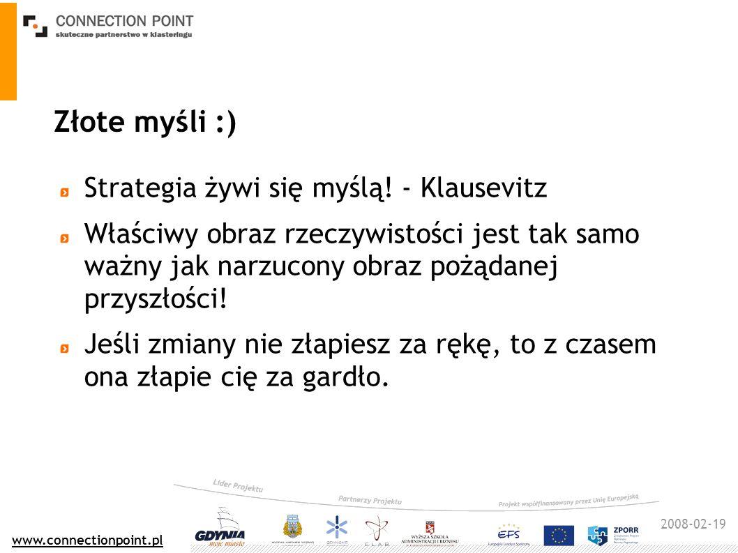 2008-02-19 www.connectionpoint.pl Złote myśli :) Strategia żywi się myślą! - Klausevitz Właściwy obraz rzeczywistości jest tak samo ważny jak narzucon