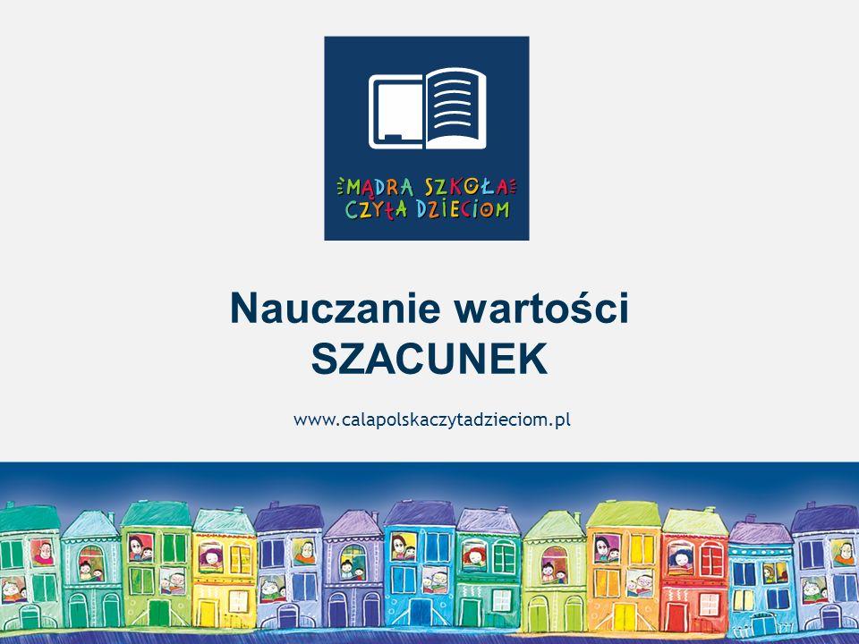 Warszawa, styczeń 2014 Nauczanie wartości SZACUNEK www.calapolskaczytadzieciom.pl