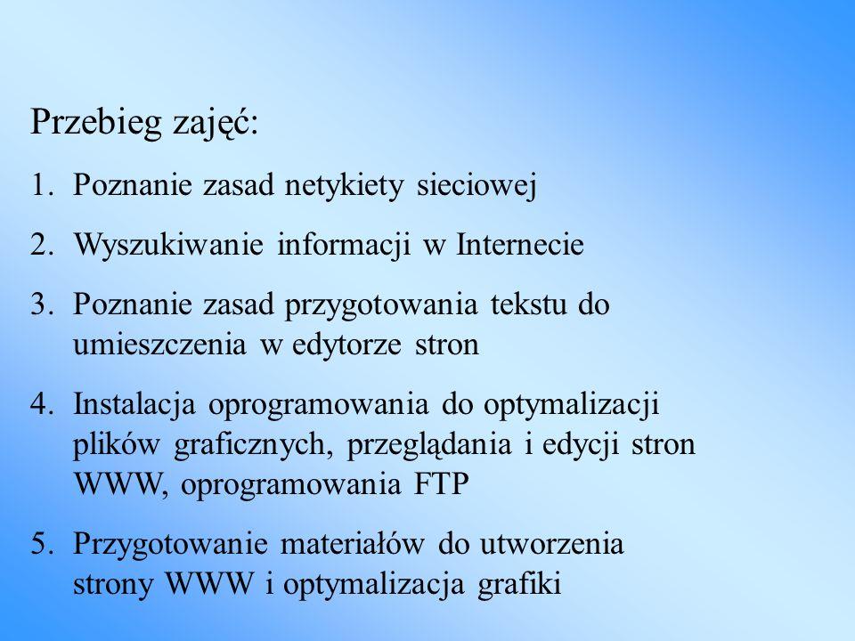 Przebieg zajęć: 1.Poznanie zasad netykiety sieciowej 2.Wyszukiwanie informacji w Internecie 3.Poznanie zasad przygotowania tekstu do umieszczenia w ed