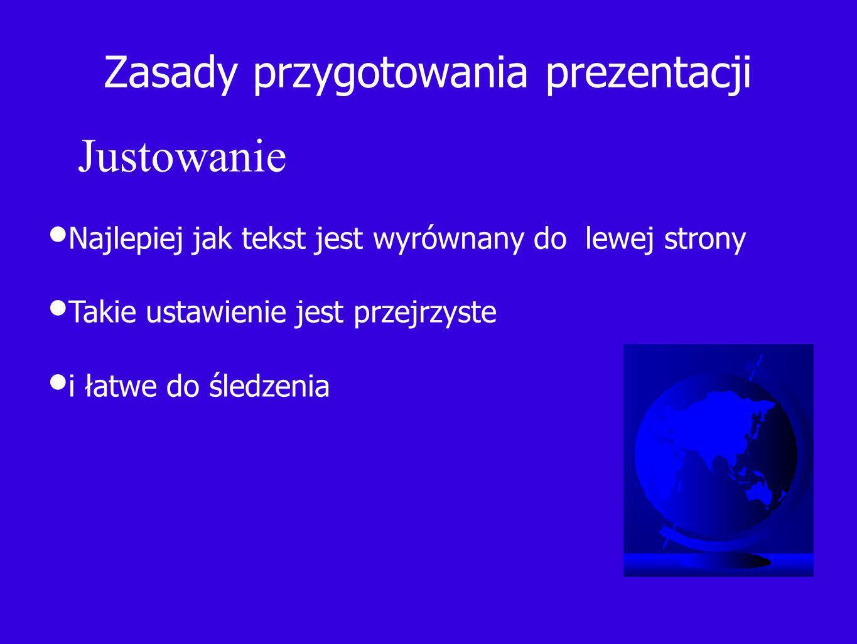 Zasady przygotowania prezentacji Najlepiej jak tekst jest wyrównany do lewej strony Takie ustawienie jest przejrzyste i łatwe do śledzenia Justowanie