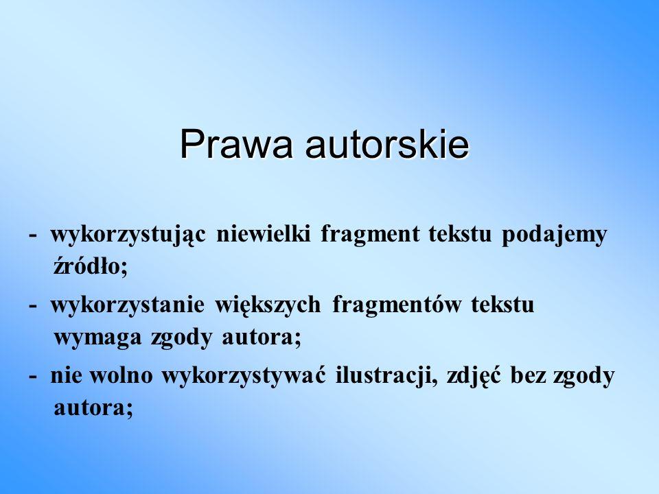 - wykorzystując niewielki fragment tekstu podajemy źródło; - wykorzystanie większych fragmentów tekstu wymaga zgody autora; - nie wolno wykorzystywać