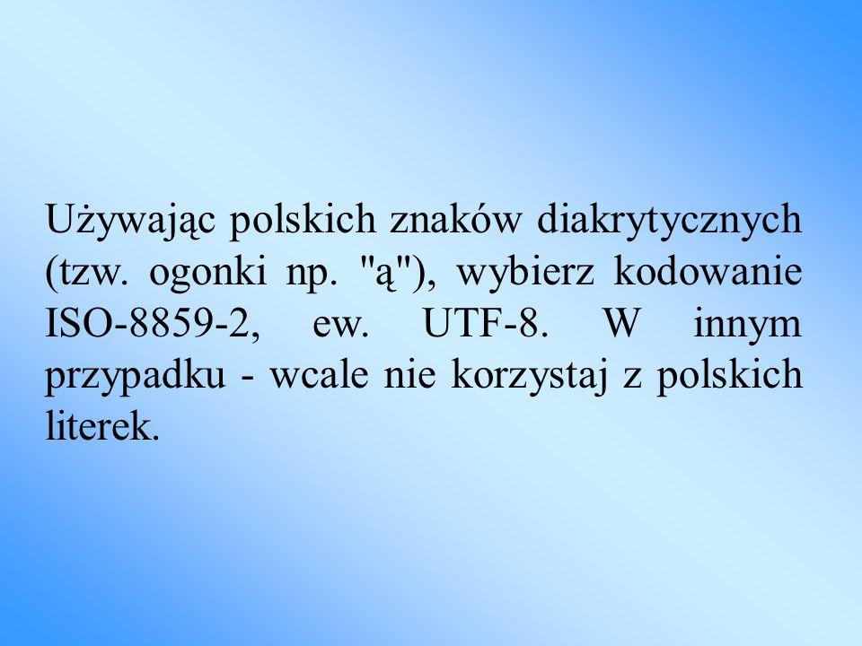 Używając polskich znaków diakrytycznych (tzw. ogonki np.