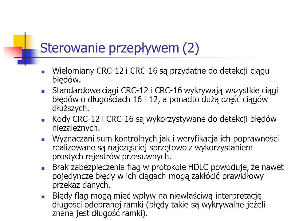 Sterowanie przepływem (2) Wielomiany CRC-12 i CRC-16 są przydatne do detekcji ciągu błędów. Standardowe ciągi CRC-12 i CRC-16 wykrywają wszystkie ciąg