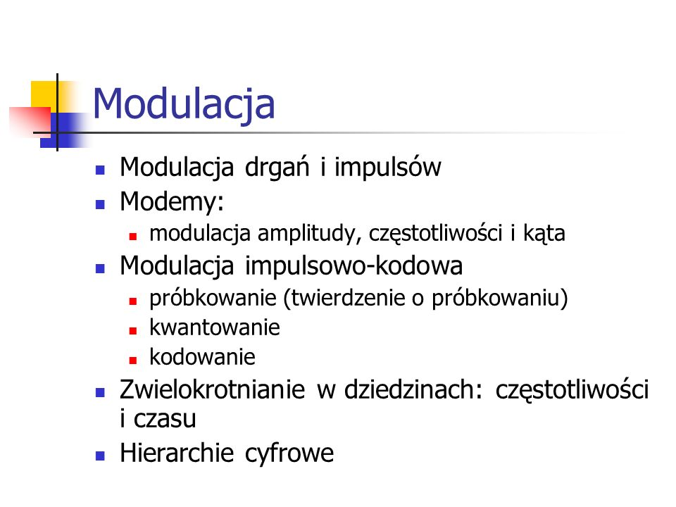 Modulacja Modulacja drgań i impulsów Modemy: modulacja amplitudy, częstotliwości i kąta Modulacja impulsowo-kodowa próbkowanie (twierdzenie o próbkowa