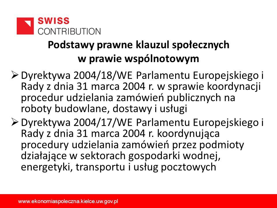 Podstawy prawne klauzul społecznych w prawie wspólnotowym Dyrektywa 2004/18/WE Parlamentu Europejskiego i Rady z dnia 31 marca 2004 r.