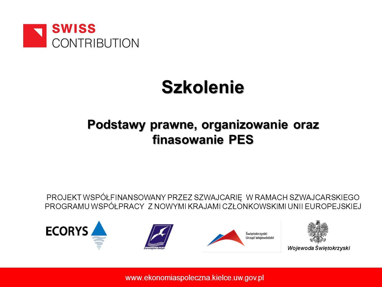 www.ekonomiaspoleczna.kielce.uw.gov.pl Szkolenie Wojewoda Świętokrzyski PROJEKT WSPÓŁFINANSOWANY PRZEZ SZWAJCARIĘ W RAMACH SZWAJCARSKIEGO PROGRAMU WSP