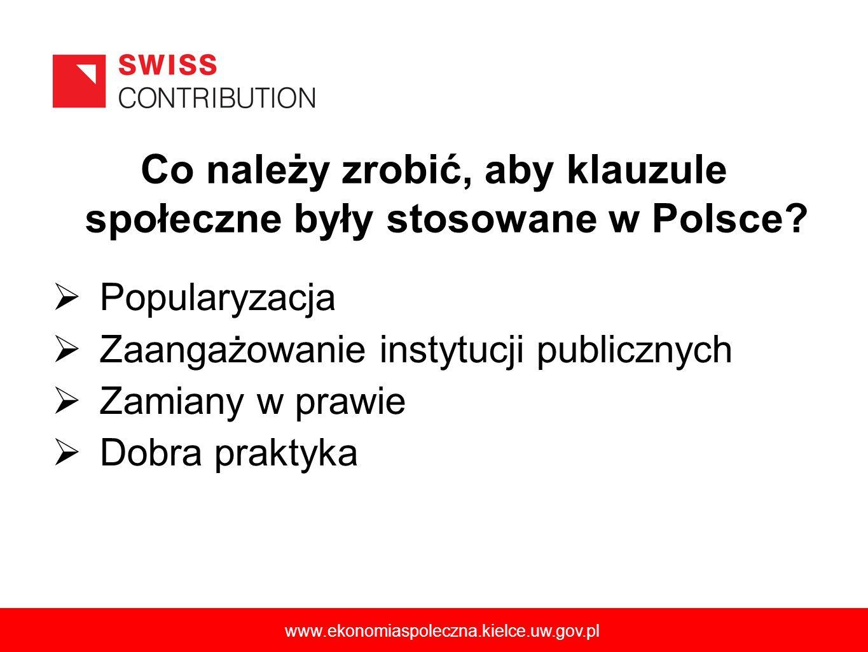 Co należy zrobić, aby klauzule społeczne były stosowane w Polsce? Popularyzacja Zaangażowanie instytucji publicznych Zamiany w prawie Dobra praktyka w