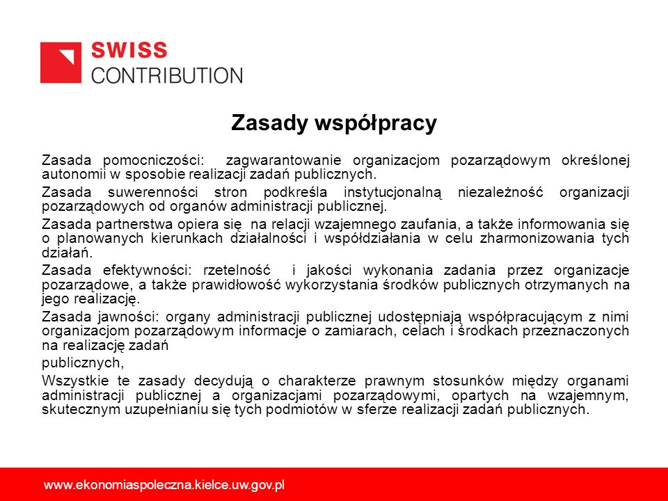 Zasady współpracy Zasada pomocniczości: zagwarantowanie organizacjom pozarządowym określonej autonomii w sposobie realizacji zadań publicznych. Zasada