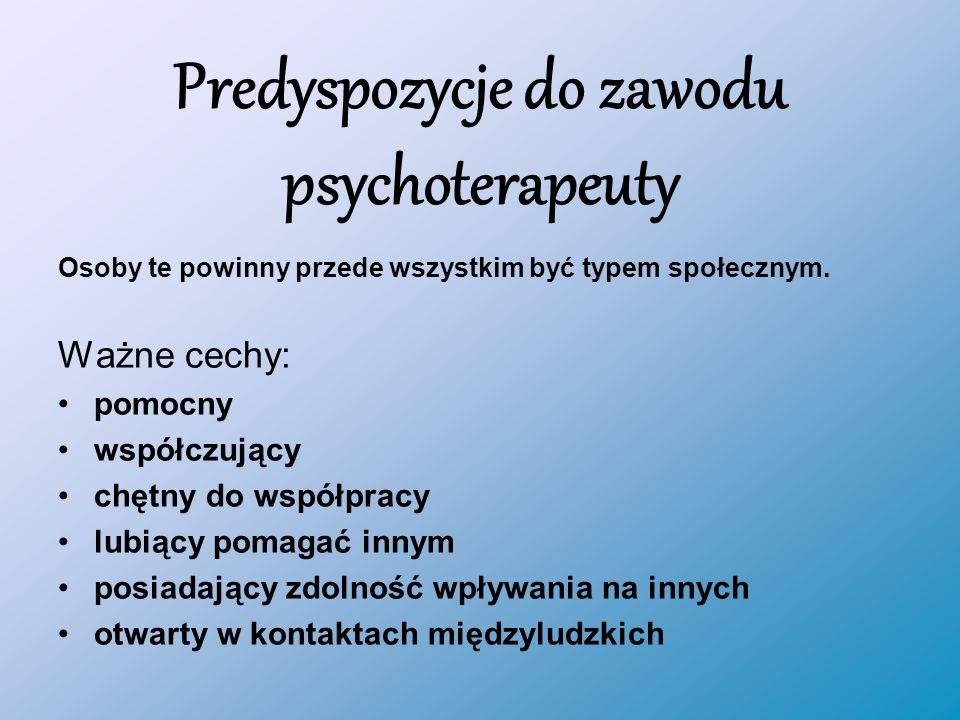 Predyspozycje do zawodu psychoterapeuty Osoby te powinny przede wszystkim być typem społecznym.