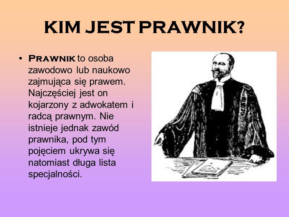 KIM JEST PRAWNIK.Prawnik to osoba zawodowo lub naukowo zajmująca się prawem.