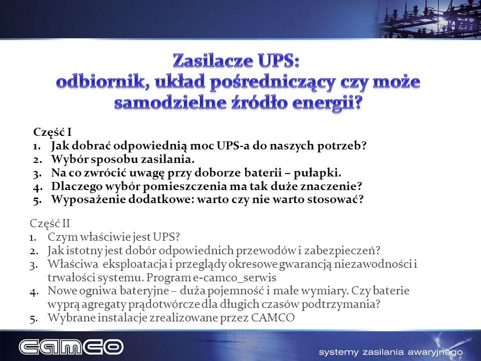 Część II 1.Czym właściwie jest UPS? 2.Jak istotny jest dobór odpowiednich przewodów i zabezpieczeń? 3.Właściwa eksploatacja i przeglądy okresowe gwara