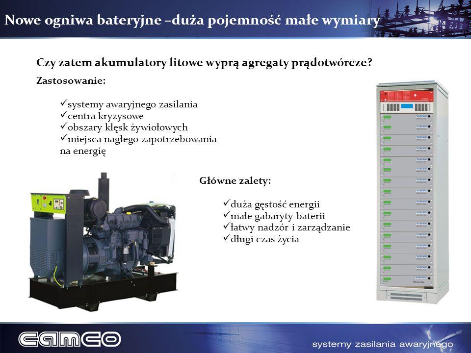 Nowe ogniwa bateryjne –duża pojemność małe wymiary Czy zatem akumulatory litowe wyprą agregaty prądotwórcze? Zastosowanie: systemy awaryjnego zasilani