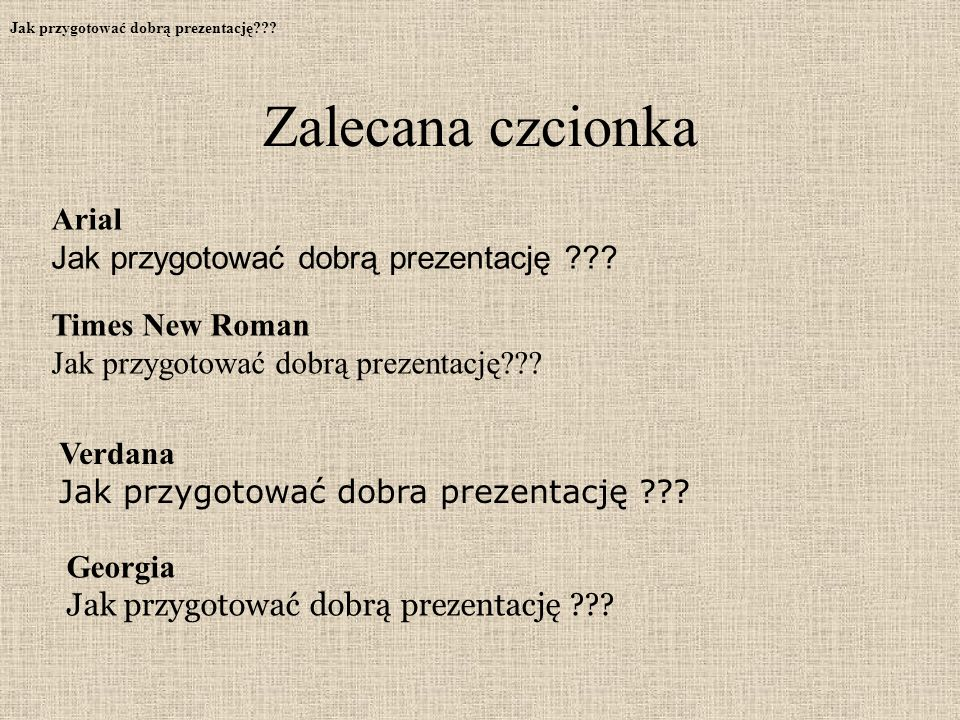 Zalecana czcionka Jak przygotować dobrą prezentację??.