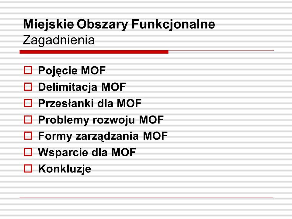 Miejskie Obszary Funkcjonalne Zagadnienia Pojęcie MOF Delimitacja MOF Przesłanki dla MOF Problemy rozwoju MOF Formy zarządzania MOF Wsparcie dla MOF K