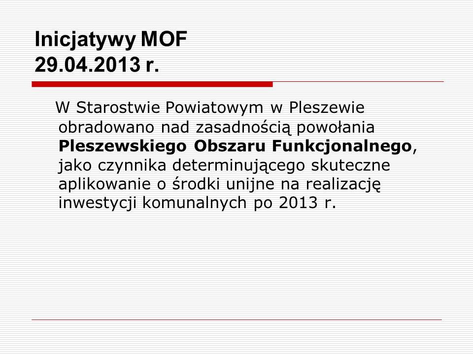 Inicjatywy MOF 29.04.2013 r. W Starostwie Powiatowym w Pleszewie obradowano nad zasadnością powołania Pleszewskiego Obszaru Funkcjonalnego, jako czynn