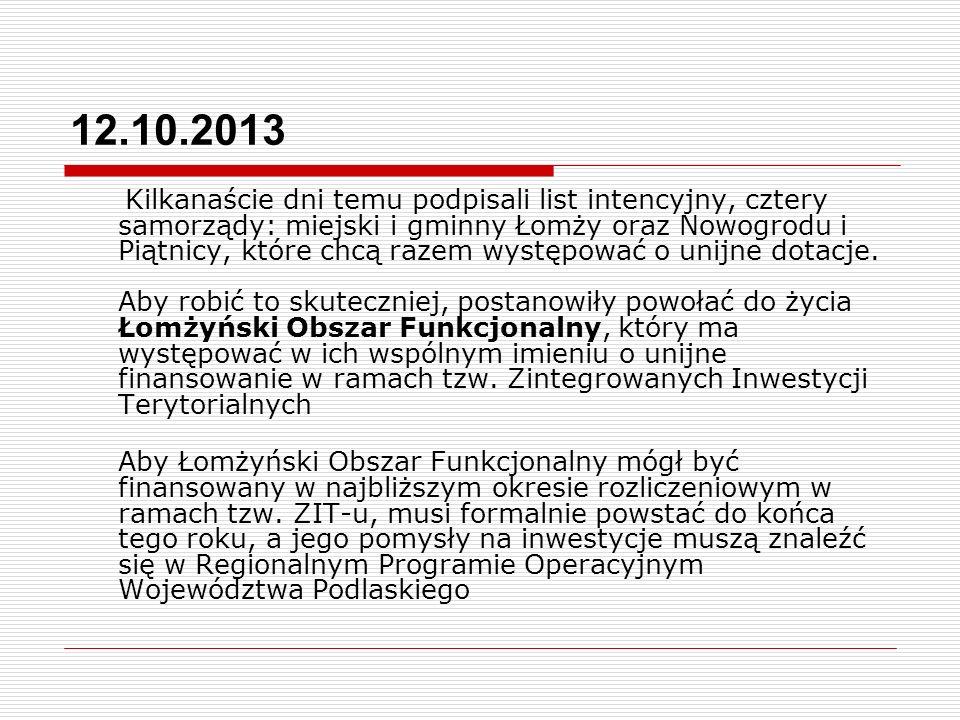 12.10.2013 Kilkanaście dni temu podpisali list intencyjny, cztery samorządy: miejski i gminny Łomży oraz Nowogrodu i Piątnicy, które chcą razem występ