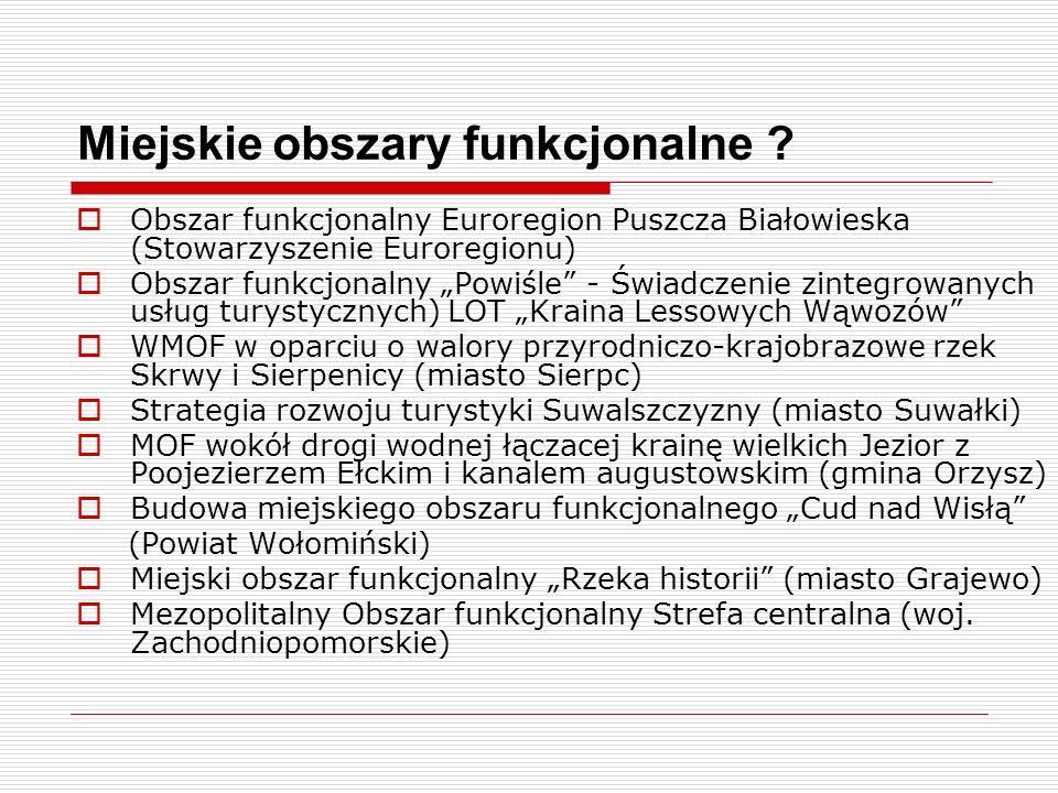 Miejskie obszary funkcjonalne ? Obszar funkcjonalny Euroregion Puszcza Białowieska (Stowarzyszenie Euroregionu) Obszar funkcjonalny Powiśle - Świadcze