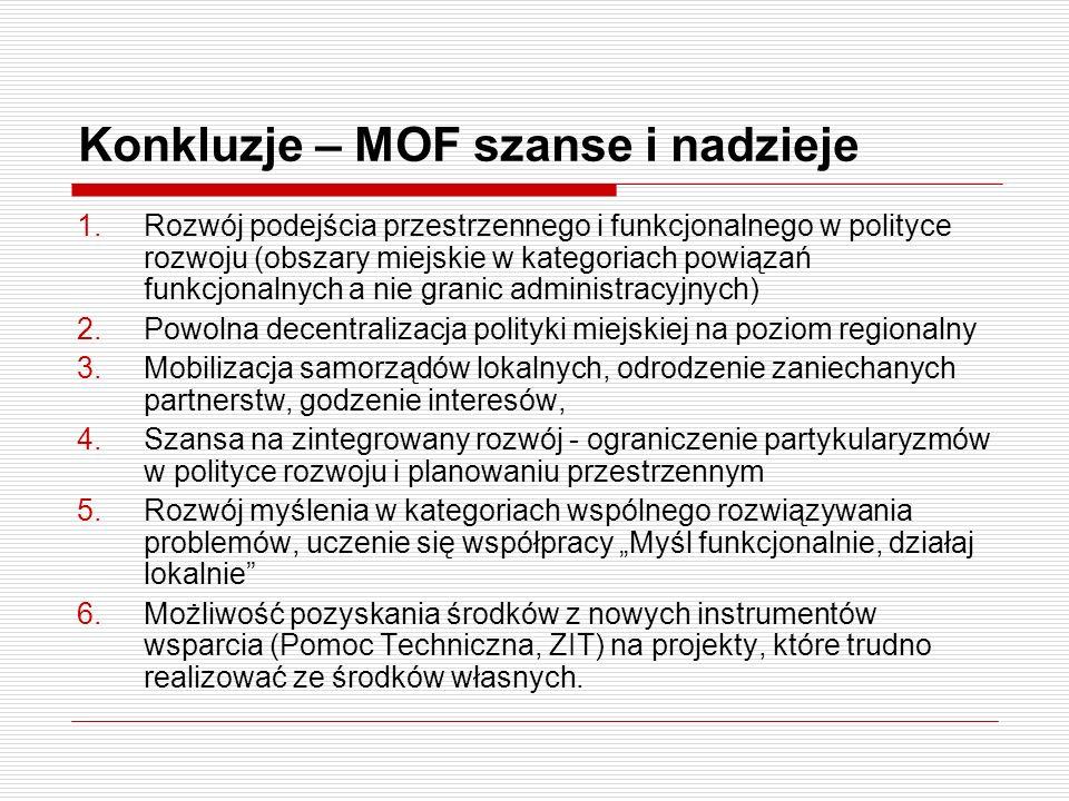 Konkluzje – MOF szanse i nadzieje 1.Rozwój podejścia przestrzennego i funkcjonalnego w polityce rozwoju (obszary miejskie w kategoriach powiązań funkc