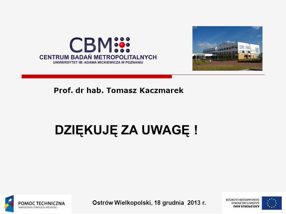 DZIĘKUJĘ ZA UWAGĘ ! Prof. dr hab. Tomasz Kaczmarek Ostrów Wielkopolski, 18 grudnia 2013 r.