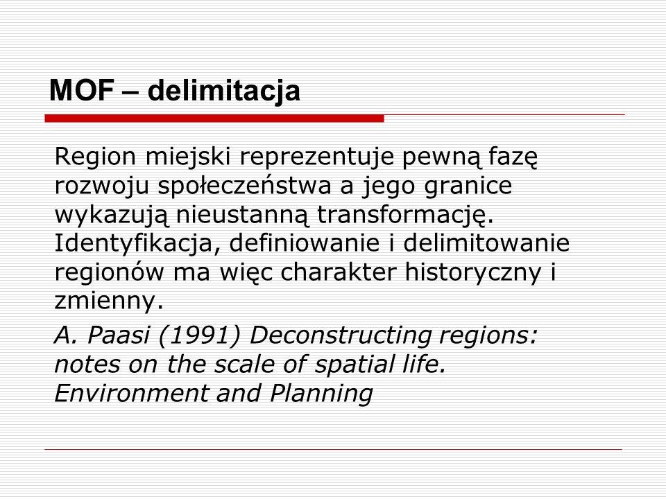 MOF ujęcia: strukturalne i funkcjonalne (Rykiel 2002, Korcelli 2002, Markowski, Marszał 2006, Kaczmarek 2008) 1.W ujęciu strukturalnym - ciągły obszar określony na podstawie cech jego struktury (np.