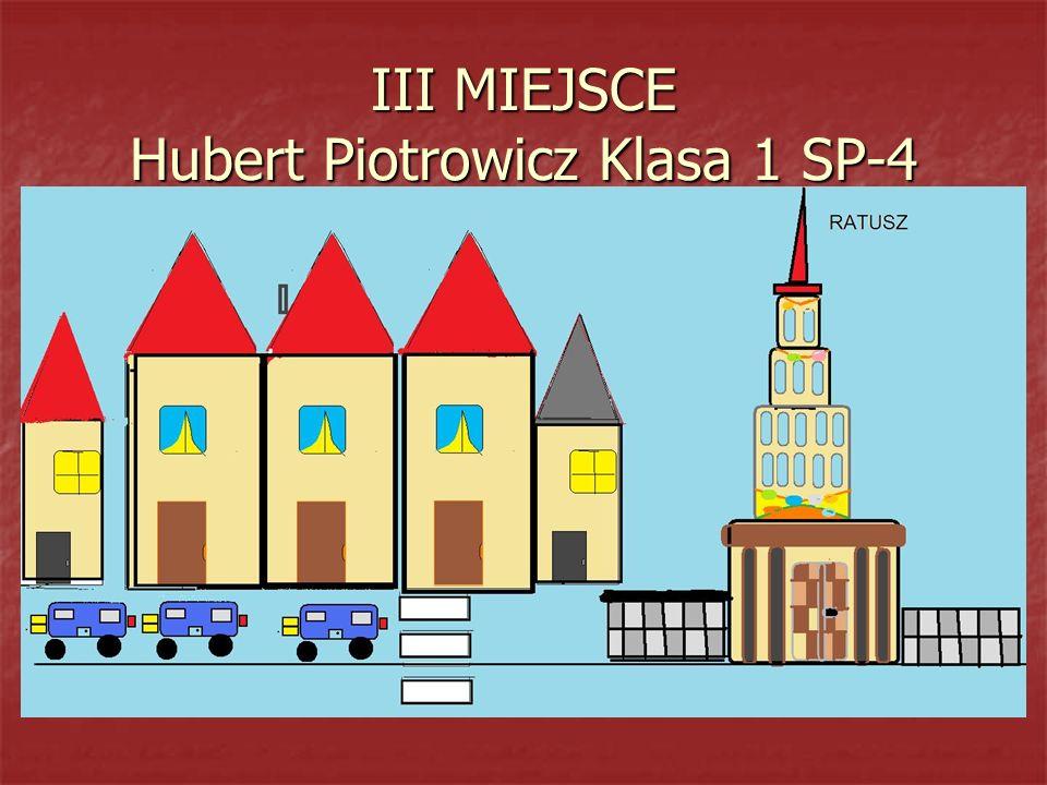 III MIEJSCE Hubert Piotrowicz Klasa 1 SP-4